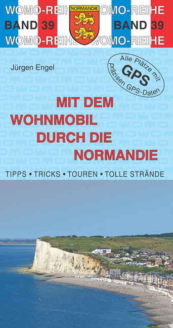 Mit dem Wohnmobil durch die Normandie - Engel, Jürgen