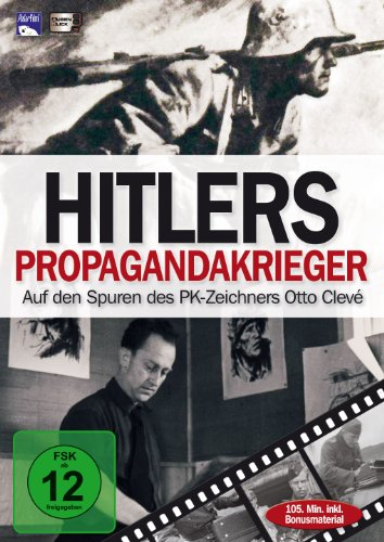 Hitlers Propagandakrieger - Auf den Spuren des PK-Zeichners Otto Clevé