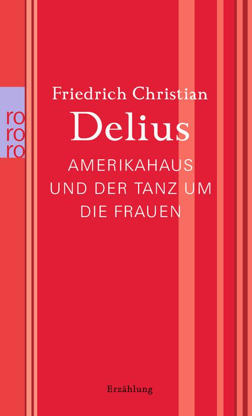 Amerikahaus und der Tanz um die Frauen: Werkausgabe in Einzelbänden - Delius, Friedrich Christian