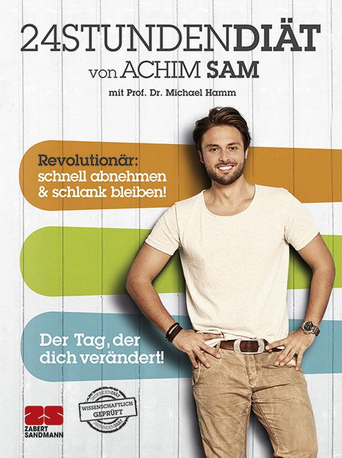 24STUNDENDIÄT: Revolutionär: schnell abnehmen & schlank bleiben - Der Tag, der dich verändert! - Achim Sam