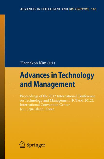 Advances in Intelligent and Soft Computing: Book 165 - Advances in Technology and Management: Proceedings of the 2012 In