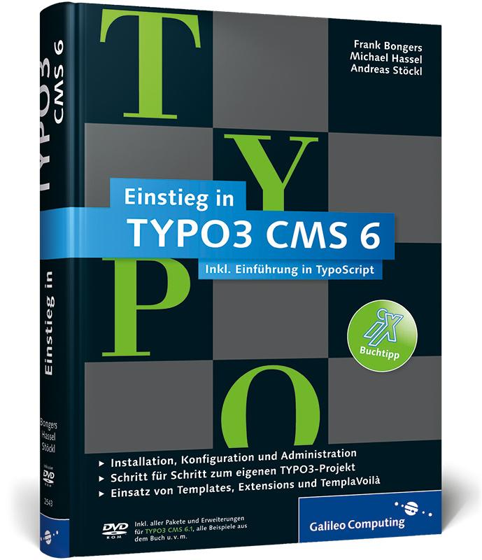 Einstieg in TYPO3 CMS 6: TYPO3 CMS 6.1 - Installation, Grundlagen, TypoScript und TemplaVoilà (Galileo Computing) - Bongers, Frank