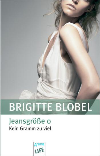 Jeansgröße 0: Kein Gramm zu viel - Brigitte Blobel [Broschiert]