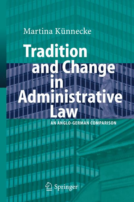 Tradition and Change in Administrative Law: An Anglo-German Comparison - Marina Künnecke [Hardcover]