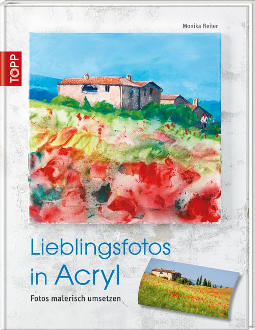 Lieblingsfotos in Acryl: Fotos malerisch umsetz...