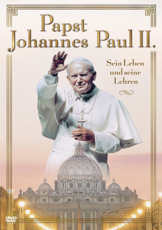 Papst Johannes Paul II - Sein Leben und seine Lehren