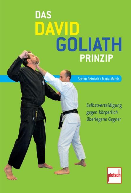 Das David-Goliath-Prinzip: Selbstverteidigung gegen körperlich überlegene Gegner - Stefan Reinisch