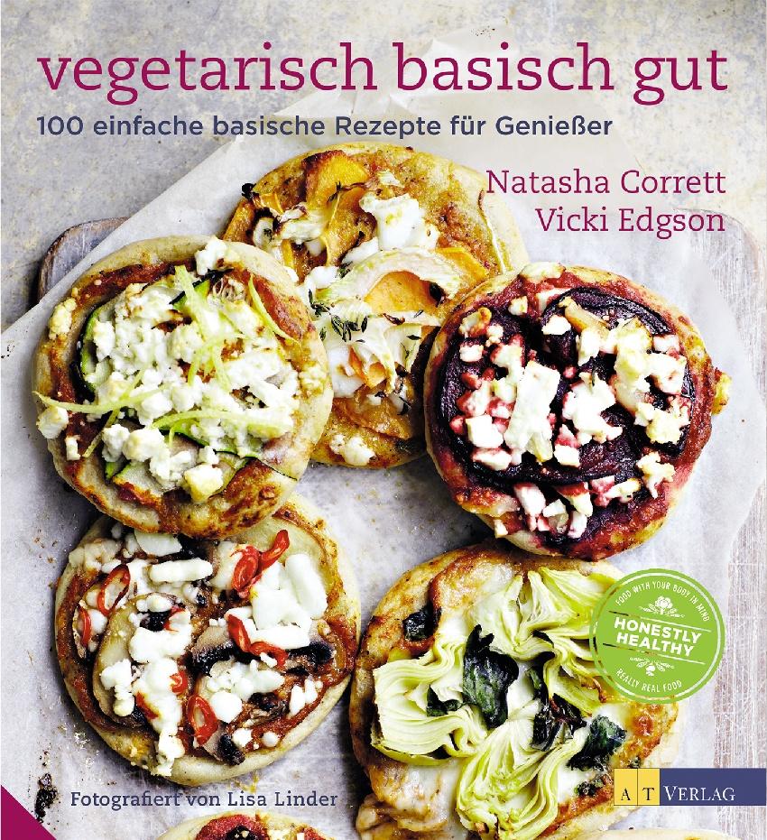 Vegetarisch basisch gut: 100 einfache basische Rezepte für Geniesser - Vicki Edgson