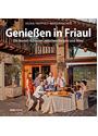 Genießen in Friaul: Die besten Adressen zwischen Bergen und Meer - Silvia Trippolt-Maderbacher