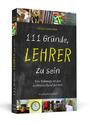 111 Gründe, Lehrer zu sein - Eine Hommage an den schönsten Beruf der Welt - Dietrich von Horn