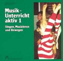 Musik-Unterricht aktiv, Bd.1, Singen, Musiziere...