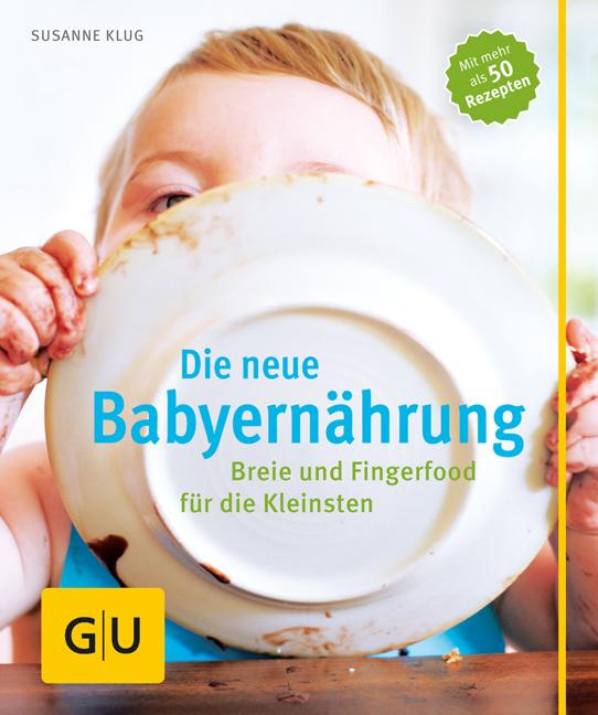 Die neue Babyernährung: Breie und Fingerfood für die Kleinsten - Susanne Klug