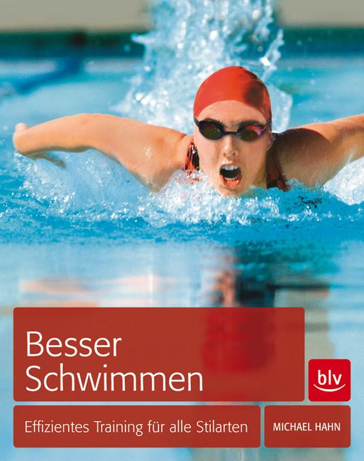 Besser schwimmen: Effizientes Training für alle Stilarten - Michael Hahn