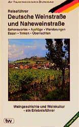 Reiseführer Deutsche Weinstraße und Naheweinstraße