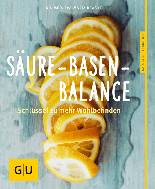 Säure-Basen-Balance: Der Schlüssel zu mehr Wohlbefinden - Eva-Maria Kraske