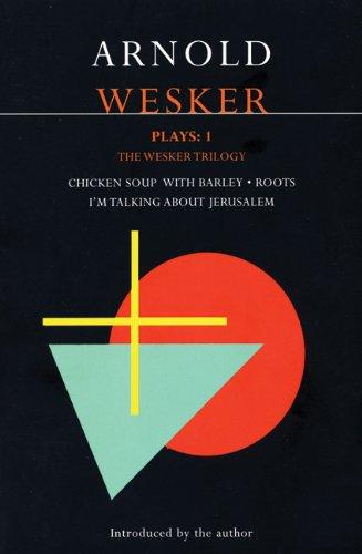 Wesker Plays: One: The Wesker Trilogy: Chicken Soup with Barley/Roots/I´m Talking about Jerusalem: Chicken Soup with Barley; Roots; I´m Talking About Jerusalem v. 1 (Contemporary Dramatists) - Wesker, Arnold