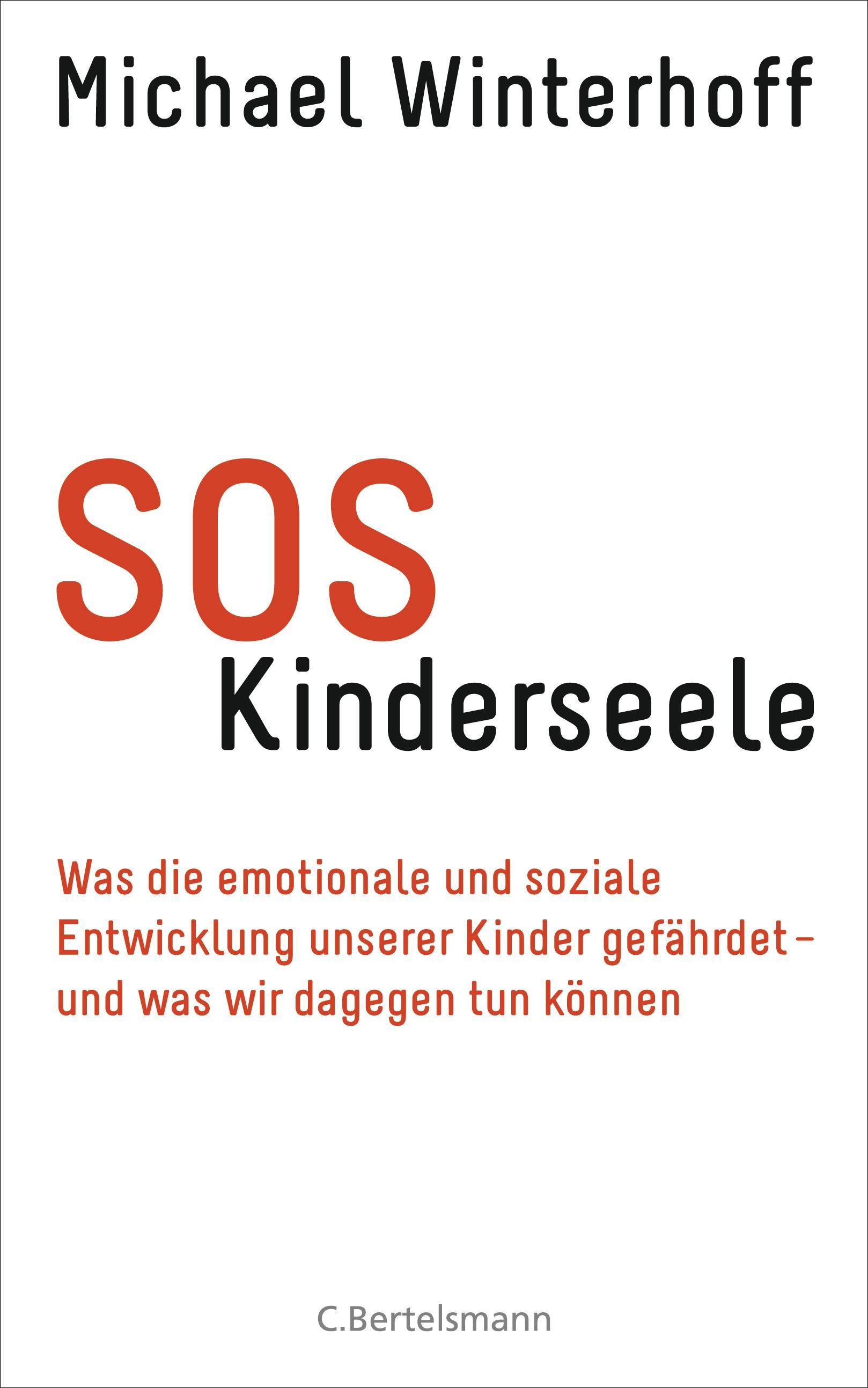 SOS Kinderseele: Was die emotionale und soziale Entwicklung unserer Kinder gefährdet - und was wir dagegen tun können -