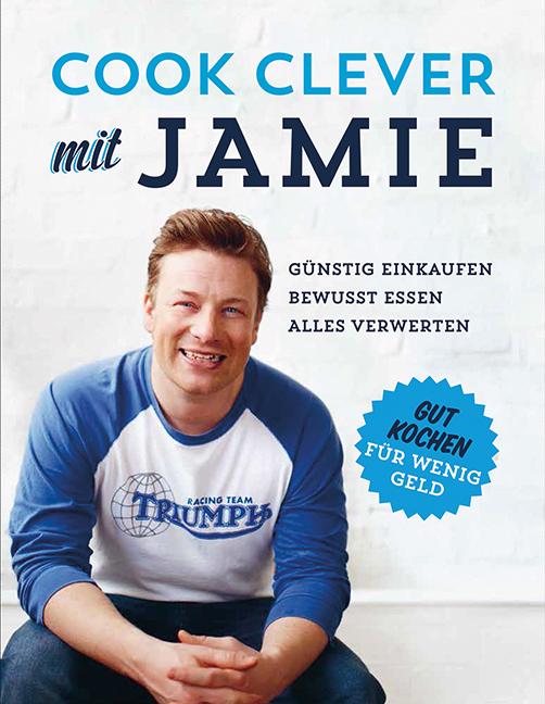 Cook clever mit Jamie: Gut Kochen für wenig Geld - Jamie Oliver
