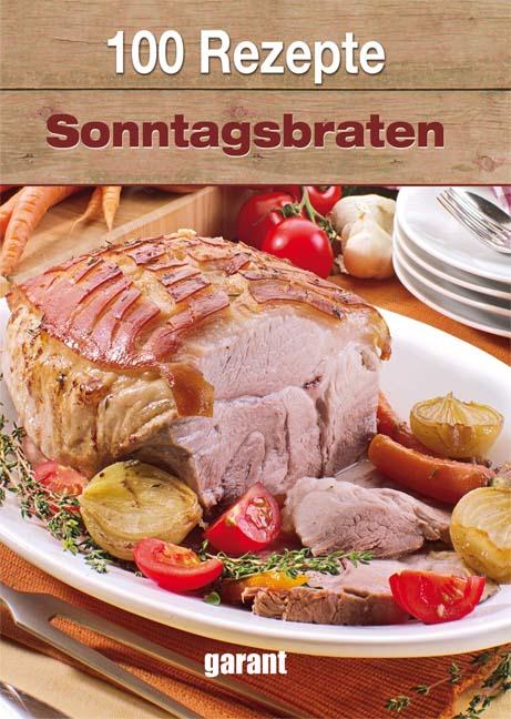 100 Rezepte Sonntagsbraten - -