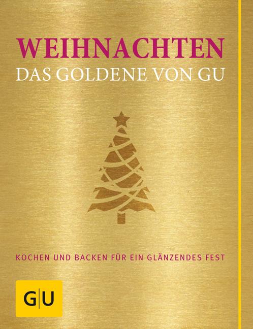 Das Goldene von GU: Weihnachten! - Kochen und backen für ein glänzendes Fest