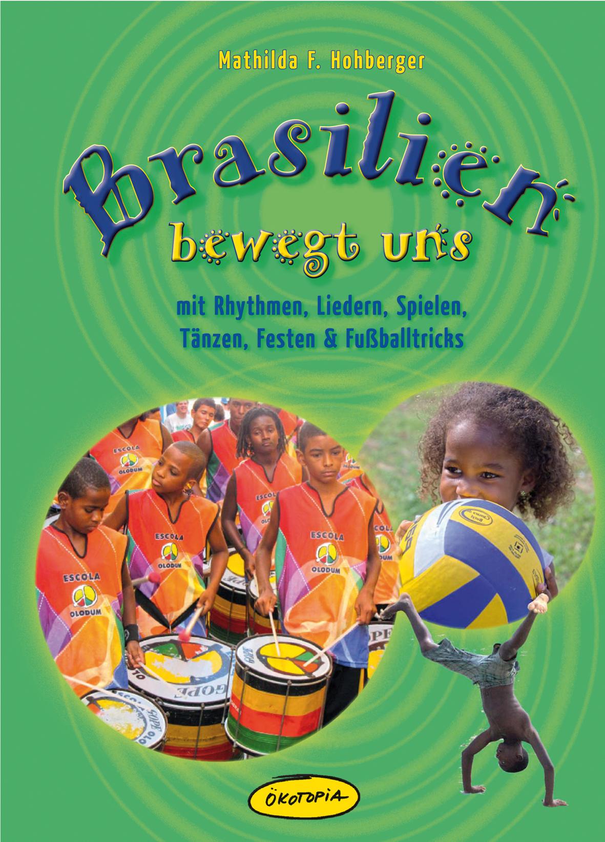 Brasilien bewegt uns: mit Rhythmen, Liedern, Sp...