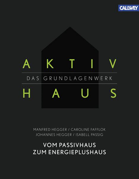 Aktivhaus - Das Grundlagenwerk: Vom Passivhaus ...