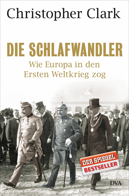 Die Schlafwandler: Wie Europa in den Ersten Weltkrieg zog - Christopher Clark