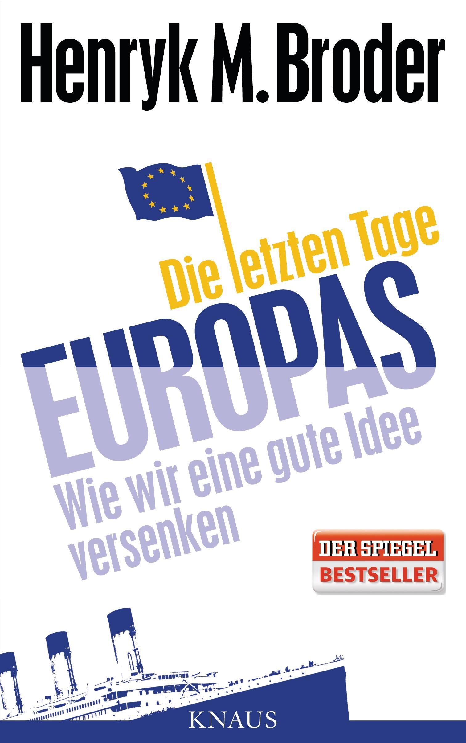 Die letzten Tage Europas: Wie wir eine gute Idee versenken - Broder, Henryk M. [Kindle Edition]