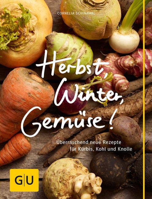 Herbst, Winter, Gemüse!: Überraschend neue Reze...