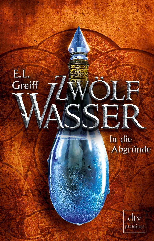 Zwölf Wasser - Band 2: In die Abgründe - E. L. Greiff