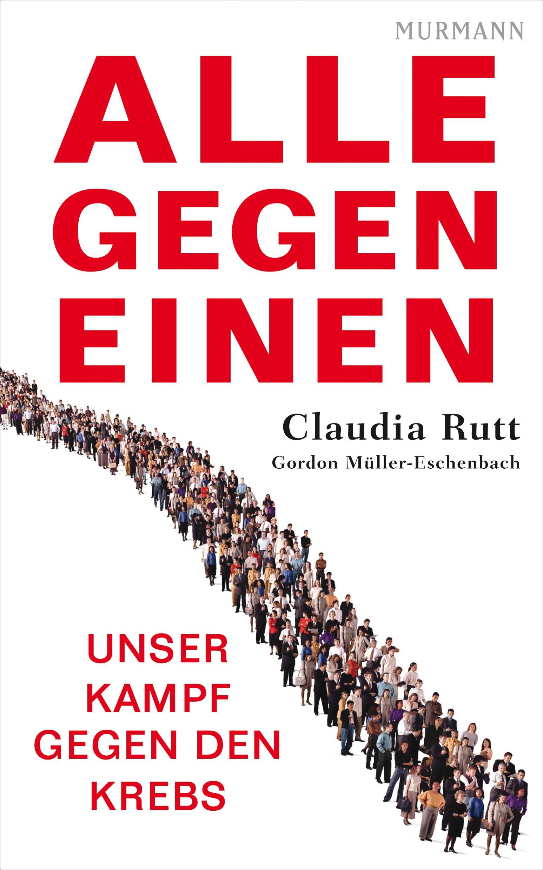 Alle gegen einen. Unser Kampf gegen den Krebs - Claudia Rutt