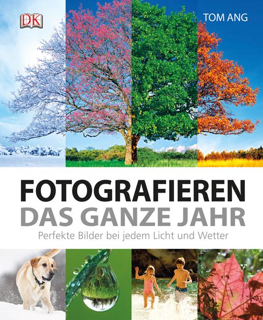 Fotografieren das ganze Jahr: Perfekte Bilder b...