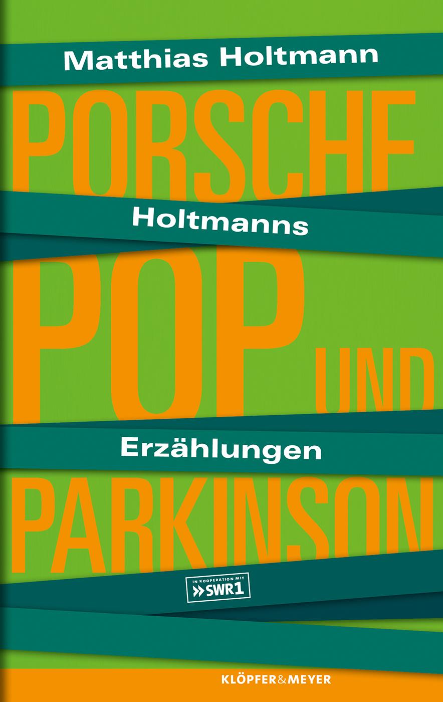 Holtmanns Erzählungen: Porsche, Pop und Parkinson - Matthias Holtmann
