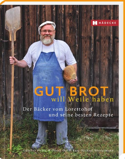 Gut Brot will Weile haben: Der Bäcker vom Lorettohof und seine besten Rezepte - Günther Weber