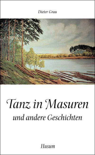Tanz in Masuren und andere Geschichten - Dieter...