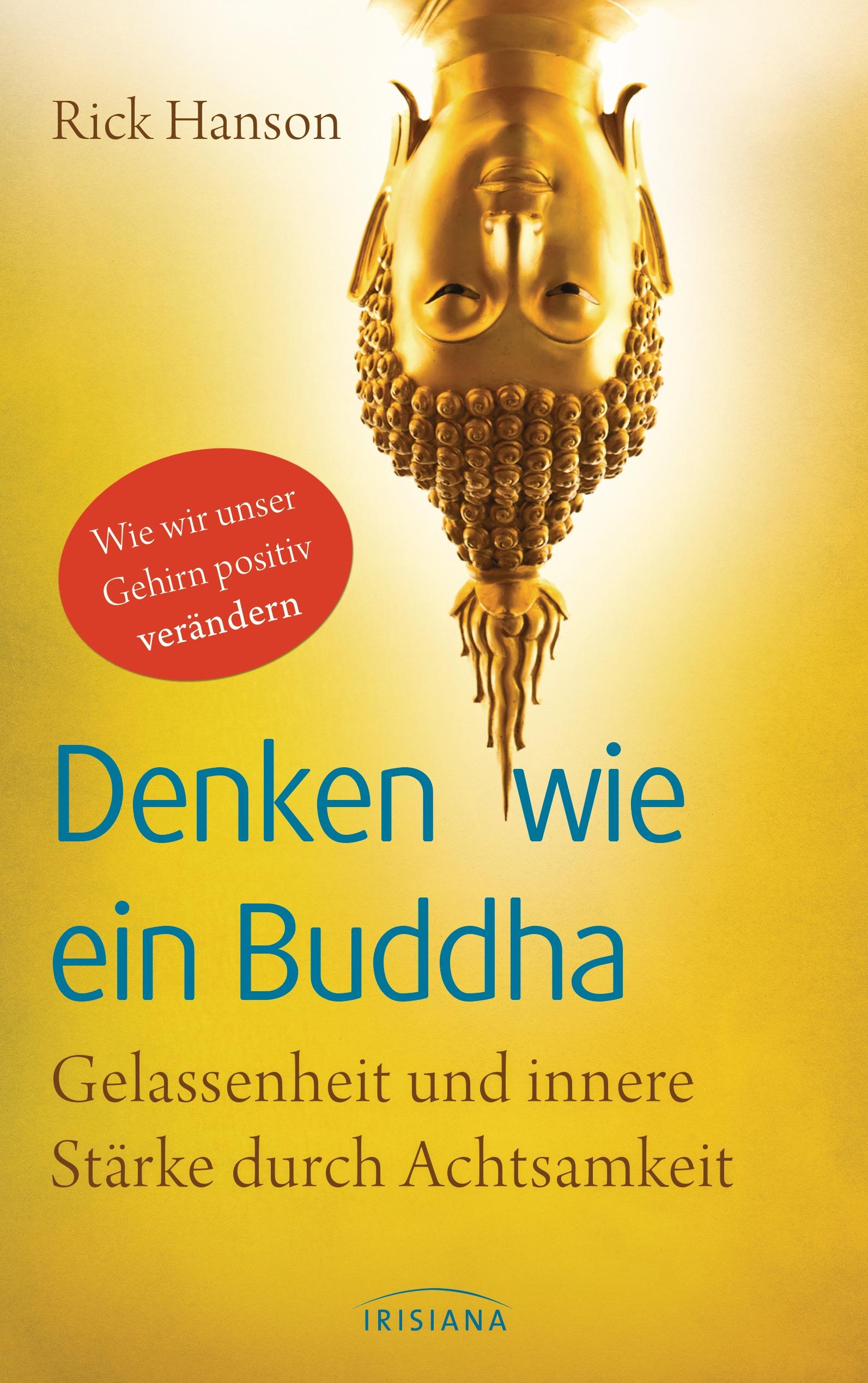 Denken wie ein Buddha: Gelassenheit und innere Stärke durch Achtsamkeit - Wie wir unser Gehirn positiv verändern - Rick