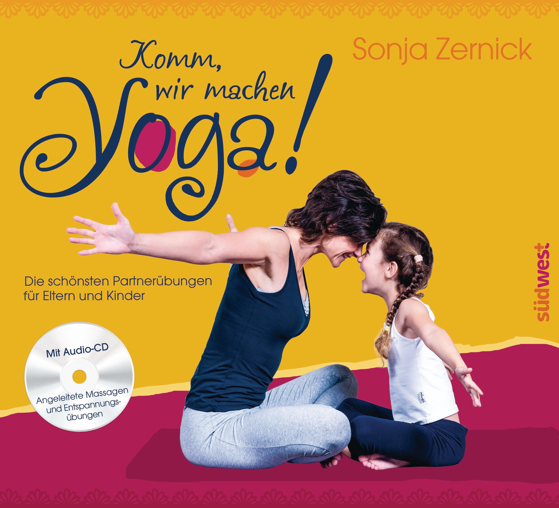Komm, wir machen Yoga!: Die schönsten Partnerübungen für Eltern und Kinder- Sonja Zernick [mit Audio CD]
