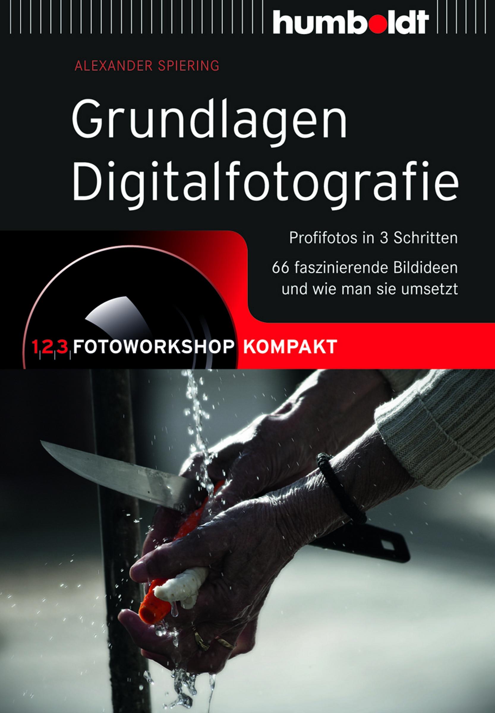 Grundlagen Digitalfotografie: Profifotos in 3 S...