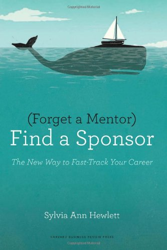 Forget a Mentor, Find a Sponsor: The New Way to...