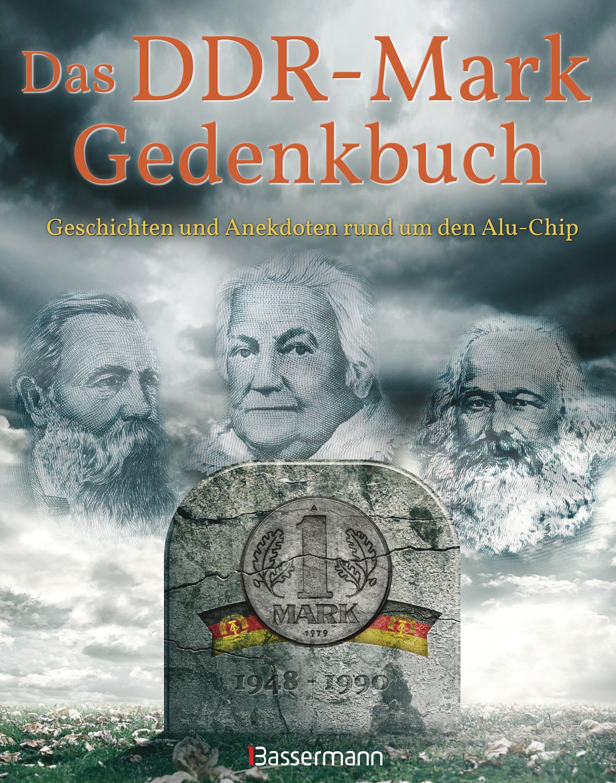 Das DDR-Mark Gedenkbuch: Geschichten und Anekdoten rund um den Alu-Chip: Geschichten und Andekdoten rund um den Alu-Chip - Wieke, Thomas