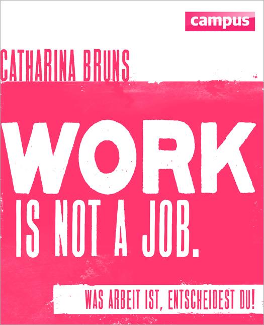 work is not a job - Was Arbeit ist, entscheides...