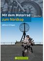 Mit dem Motorrad zum Nordkap: Tourenführer von Hamburg an der norwegischen Küste entlang über die Lofoten zum Nordkap und über Finnland und Schweden ... - Andreas Pfleger
