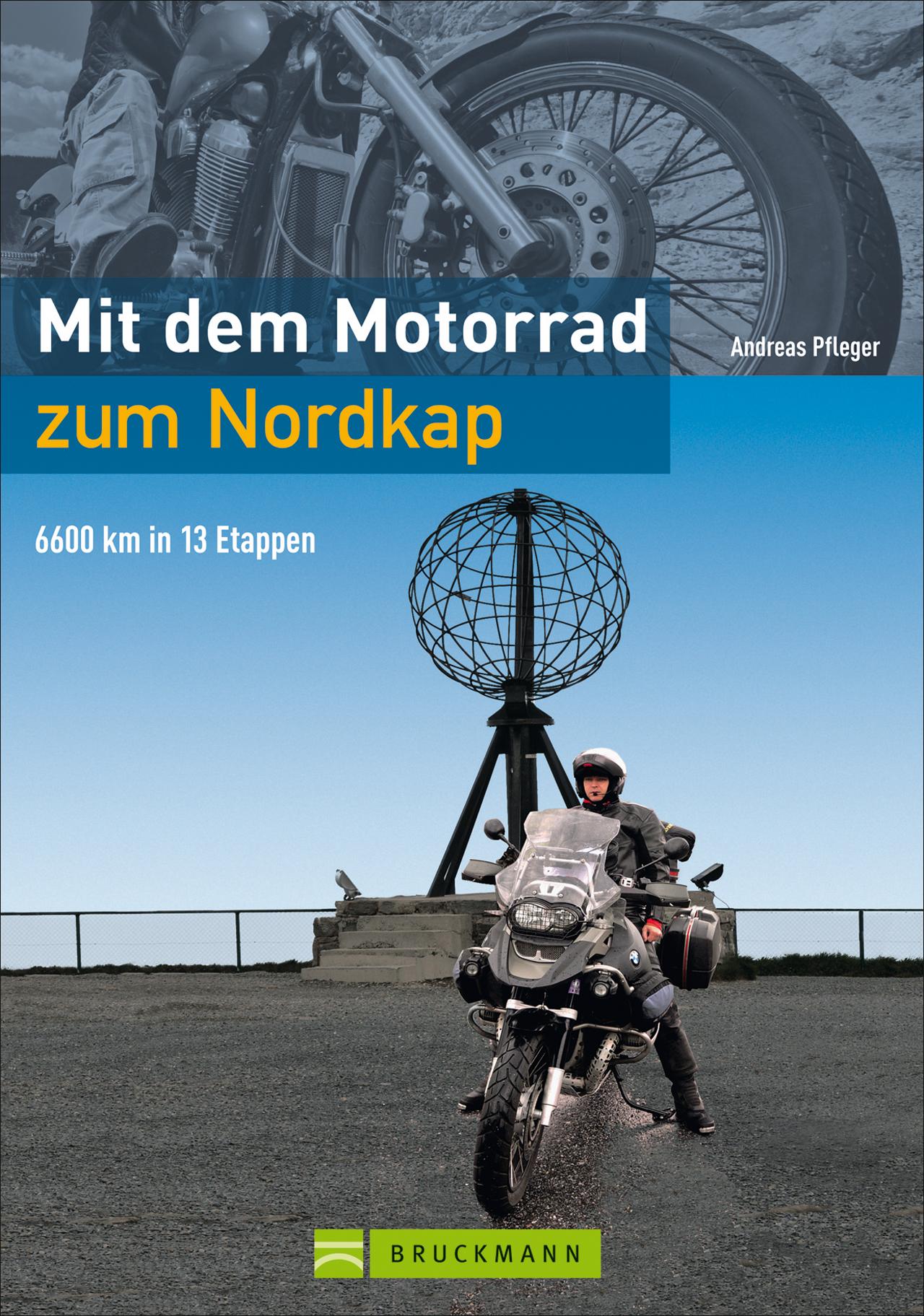 Mit dem Motorrad zum Nordkap: Tourenführer von Hamburg an der norwegischen Küste entlang über die Lofoten zum Nordkap un