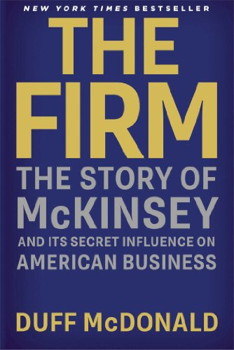 The Firm: The Story of McKinsey and Its Secret ...
