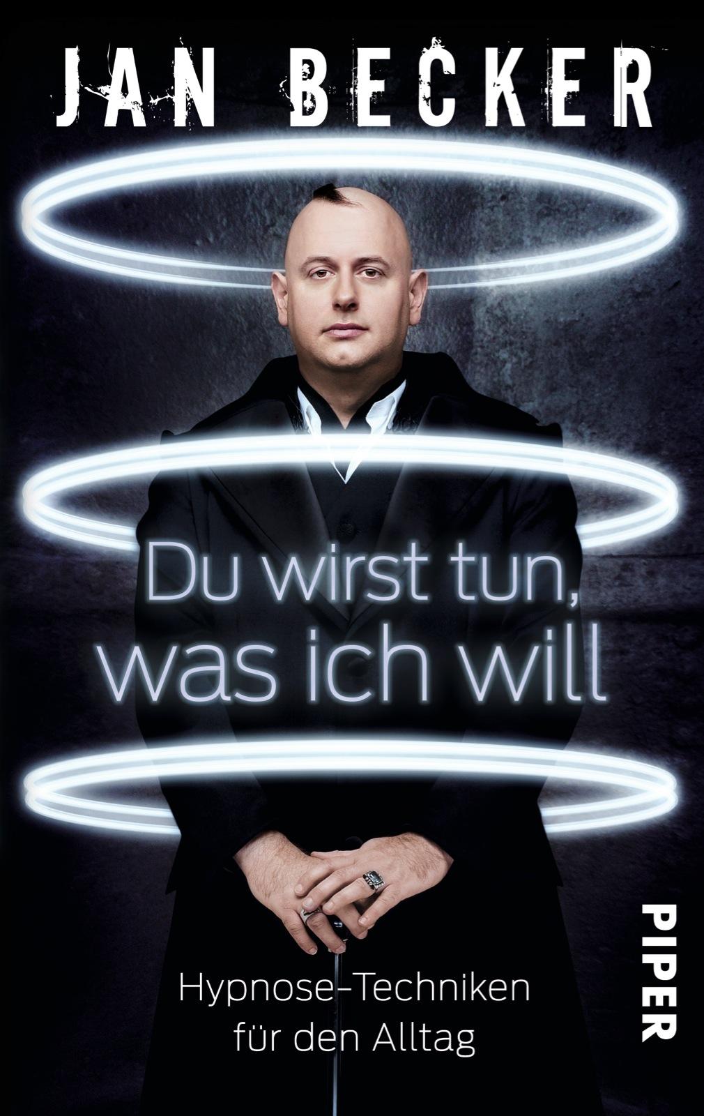 Du wirst tun, was ich will: Hypnose-Techniken für den Alltag - Becker, Jan