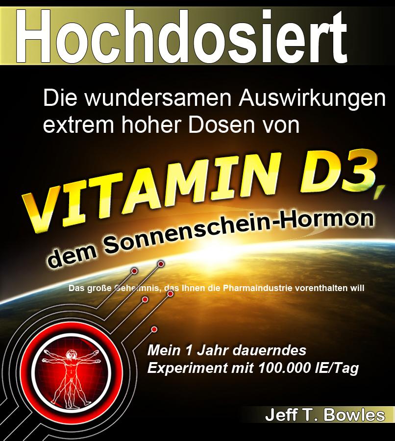 Hochdosiert: Die wundersamen Auswirkungen extrem hoher Dosen von Vitamin D3 - Das große Geheimnis, das Ihnen die Pharmai