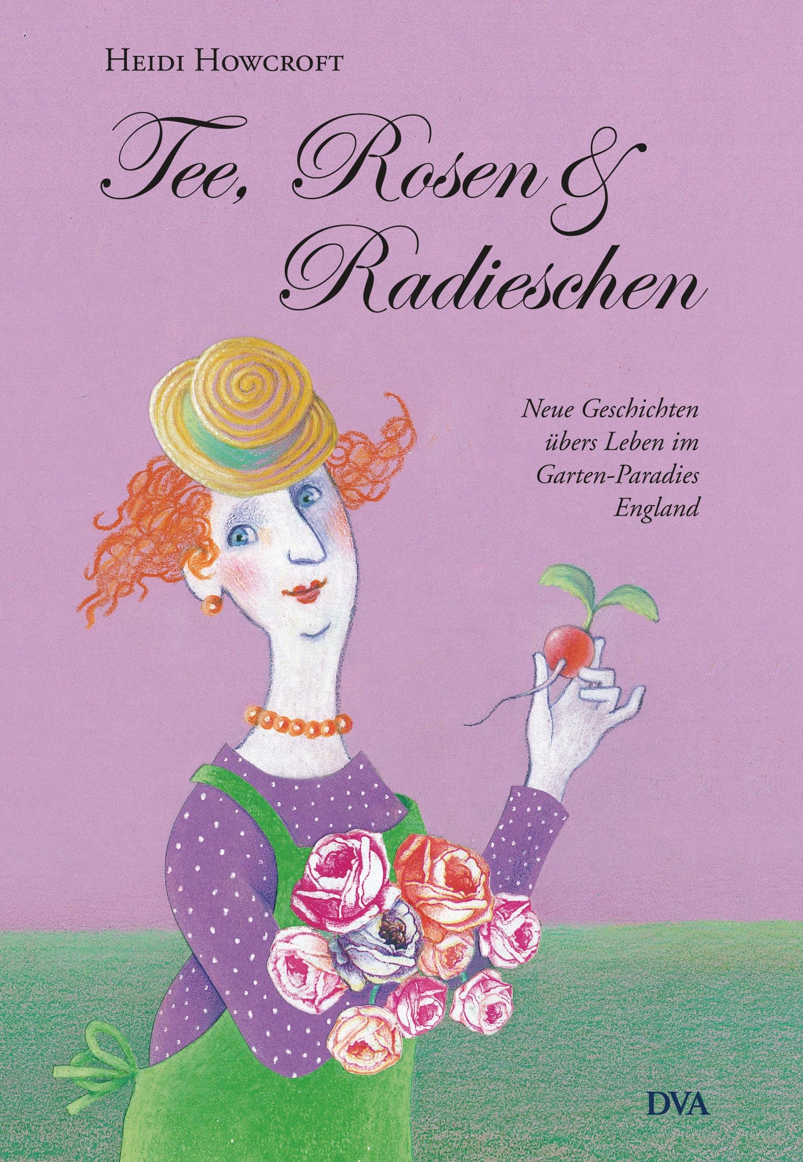Tee, Rosen & Radieschen: Neue Geschichten übers...