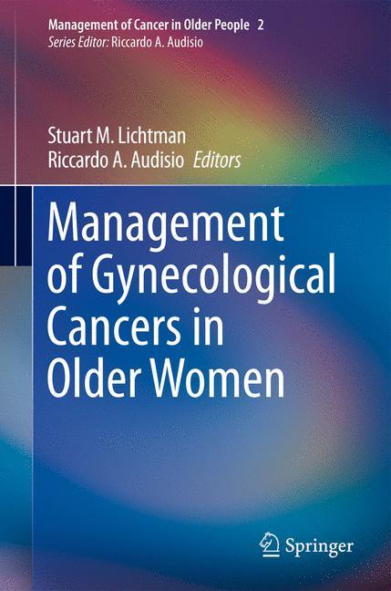 Management of Cancer in Older People: Management of Gynecological Cancers in Older Women - Stuart M. Lichtman, Riccardo