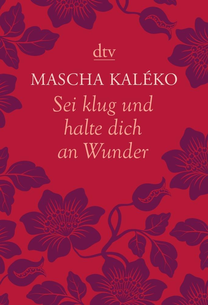 Sei klug und halte dich an Wunder Gedanken über das Leben - Mascha Kaléko