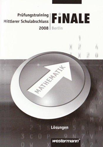 Finale - Prüfungstraining, Berlin, 2008 : Lösungen Mathematik, Mittlerer Schulabschluss - Humpert, Bernhard